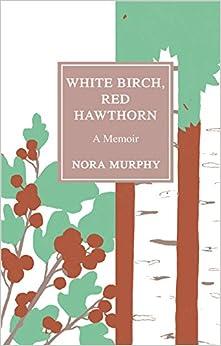 White Birch, Red Hawthorn: A Memoir