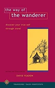 The Way of the Wanderer: Discover Your True Self Through Travel (Travelers' Tales Footsteps (Paperback))