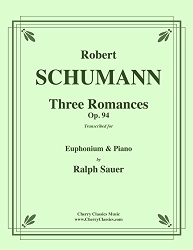 (Three Romances op. 94 for Euphonium and Piano by Robert Schumann, transcribed by Ralph Sauer)