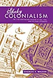 Shaky Colonialism : The 1746 Earthquake-Tsunami in Lima, Peru, and Its Long Aftermath, Walker, Charles F., 0822341727