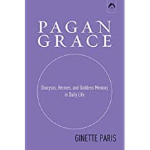 Pagan Grace: Dionysus, Hermes and Goddess Memory in Daily Life by Ginette Paris (1998-04-23)