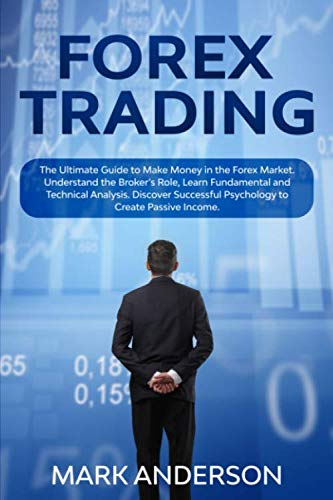 41TJ57aldUL - Forex Trading: The Ultimate Guide to Make Money in the Forex Market. Understand the Broker's Role, Learn Fundamental and Technical Analysis. Discover Successful Psychology to Create Passive Income.