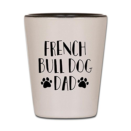 CafePress - French Bulldog Dad - Shot Glass, Unique and Funny Shot Glass