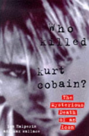 Who Killed Kurt Cobain? : The Mysterious Death of an Icon pdf