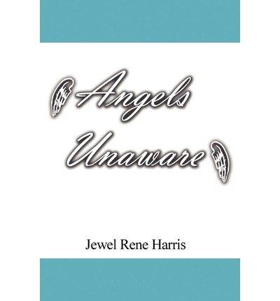 Rene Jewel ([ [ [ Angels Unaware [ ANGELS UNAWARE ] By Harris, Jewel Rene ( Author )Nov-18-2011 Paperback)