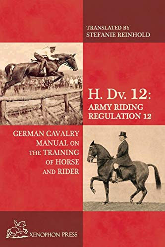 H. Dv. 12 German Cavalry Manual: On the Training Horse and Rider Paperback – Illustrated, December 1, 2014
