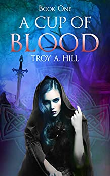 A Cup of Blood: Dark Fantasy in Post Arthurian Britain by [Hill, Troy A.]