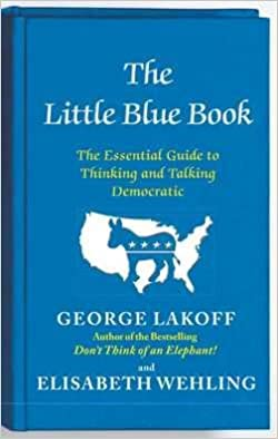 George Lakoff: The Little Blue Book : The Essential Guide to Thinking and Talking Democratic (Paperback); 2012 Edition
