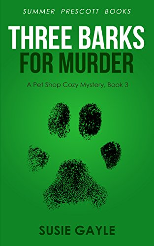 Three Barks For Murder: A Pet Shop Cozy Mystery, Book 3 (Pet Shop Cozy Mysteries)