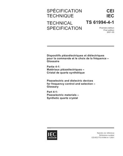 Crystal Piezoelectric Quartz - IEC/TS 61994-4-1 Ed. 1.0 b:2001, Piezoelectric and dielectric devices for frequency control and selection - Glossary - Part 4-1: Piezoelectric materials - Synthetic quartz crystal