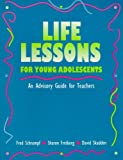 By Fred Schrumpf - Life Lessons for Young Adolescents: An Advisory Guide for Teachers