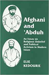 abduh activism afghani essay in islam modern political religious unbelief Afghani's vision of a 'modern islamic philosophy' was closely tied to his   afghani and 'abduh: an essay on religious unbelief and political activism in  modern.