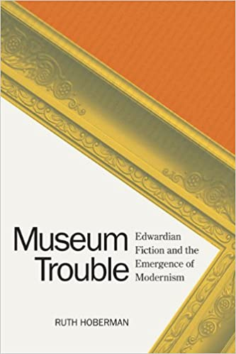 Museum Trouble: Edwardian Fiction and the Emergence of