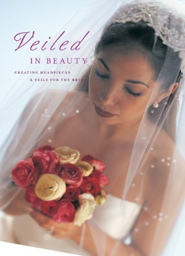 Veiled in Beauty: Creating Headpieces & Veils for the Bride: Creating Headpieces, Veils and Accessories for the Bride - Pieces Headpiece