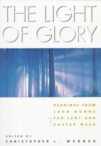 The Light of Glory: Readings from John Donne for Lent and Easter Week by Brand: Morehouse Group