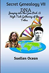 Secret Genealogy VII: DNA… Jumping into the Gene Pool. A High-Tech Gathering of the Tribes (Volume 7)