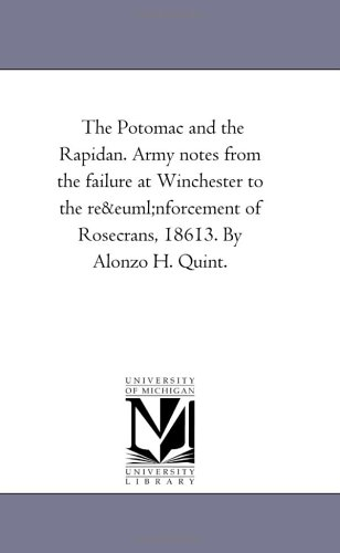 Download The Potomac and the Rapidan. Army notes from the failure at Winchester to the reënforcement of Rosecrans, 18613. By Alonzo H. Quint. pdf epub
