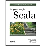 Programming in Scala: A Comprehensive Step-by-step Guide by Odersky, Martin, Spoon, Lex, Venners, Bill (November 26, 2008) Paperback