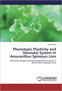 Book Phenotypic Plasticity and Stomatal System In Amaranthus Spinosus Linn: Stomatal Complex and Anticlinal Wall Sinuosity in Amaranthus Spinosus Linn