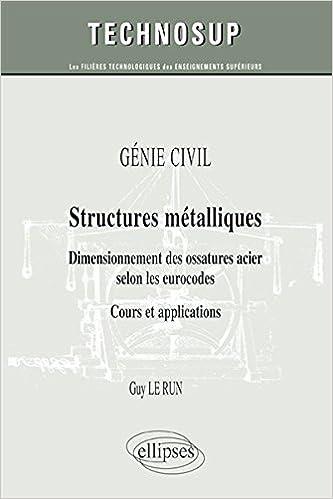 En ligne téléchargement Génie Civil Structures Métalliques Dimensionnement des Ossatures Acier Selon les Eurocodes Cours et Applications Niveau B pdf, epub
