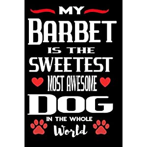 My Barbet Is The Sweetest Most Awesome Dog In The Whole World: Lined Notebook To Write In | Valentines Day Gift For Barbet Dog Lovers 29