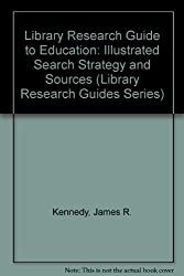 Library Research Guide to Education: Illustrated Search Strategy and Sources (Library Research Guides Series)