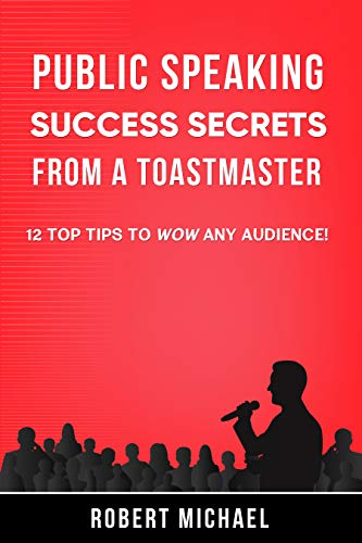 - Public Speaking Success Secrets From A Toastmaster: 12 Top Tips To Wow Any Audience