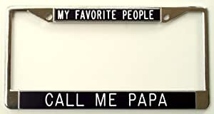 All About Signs 2 My Favorite People ~ Call Me Papa License Plate Frame-Black