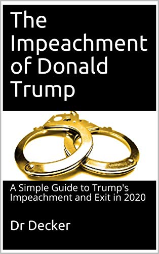 The Impeachment of Donald Trump: A Simple Guide to Trump's Impeachment and  Exit in 2020