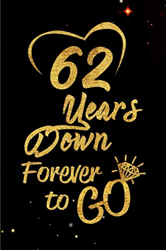 62 Years Down Forever to Go: Blank Lined Journal, Notebook - Perfect 62nd Anniversary Romance Party Funny Adult Gag Gift for Couples & Friends. ... Thanksgiving. Alternative to Wedding Card