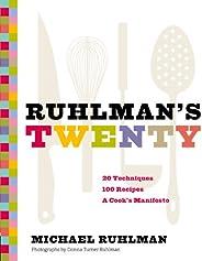 Ruhlman's Twenty: 20 Techniques, 100 Recipes, A Cook's M