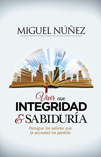 Vivir con integridad y sabiduría: Persigue los valores que la sociedad ha perdido (Spanish Edition)