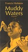 Muddy Waters. Biographie par Hofstein
