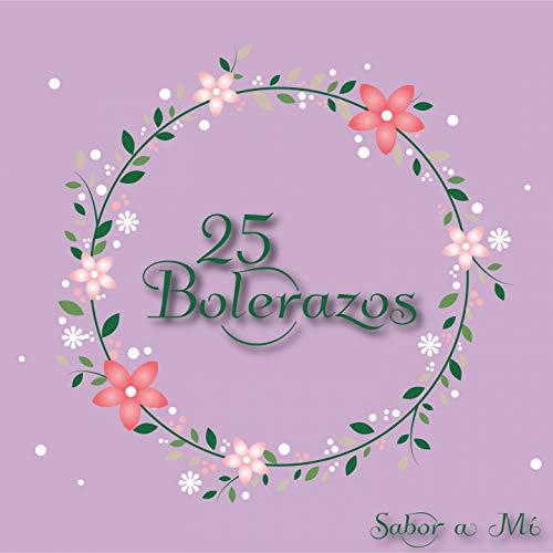 ... 25 Bolerazos / Sabor a Mí