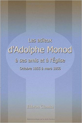 Lire un Les adieux d'Adolphe Monod à ses amis et à l'église: Octobre 1855 à mars 1856 epub pdf