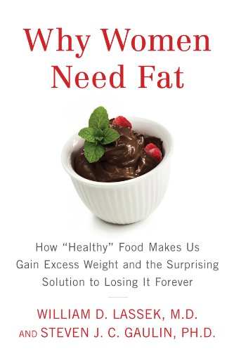 Why Women Need Fat: How Healthy Food Makes Us Gain Excess Weight and the Surprising Solution to Losing It Forever