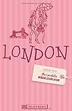 Der perfekte Mädelsurlaub London: Clubbing & Kultur, Shopping & Wellness in Großbritanniens Hauptstadt– von Westminster Abbey bis zum Buckingham Palace. Ein Reiseführer von Frauen für Frauen