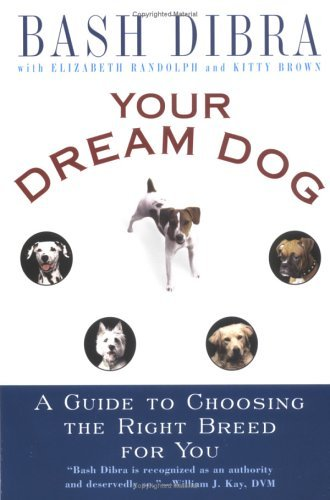 Your Dream Dog: Guide to Choosing the Right Breed for You, A by Bash Dibra (2004-06-01)