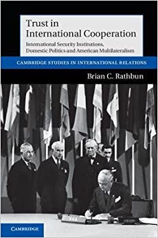 Book [(Trust in International Cooperation: International Security Institutions, Domestic Politics and American Multilateralism )] [Author: Brian C. Rathbun] [Jan-2012]