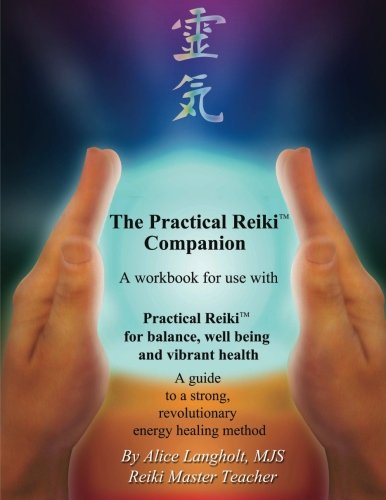 Practical Reiki Companion: a workbook for use with Practical Reiki: for balance, well-being, and vibrant health. A guide to a simple, revolutionary energy healing method.