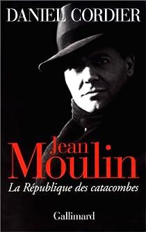Jean Moulin. La République des catacombes par Cordier