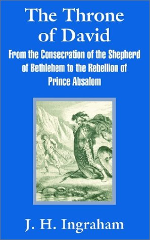 The Throne of David: From the Consecration of the Shepherd of Bethlehem to the Rebellion of Prince Absalom pdf epub