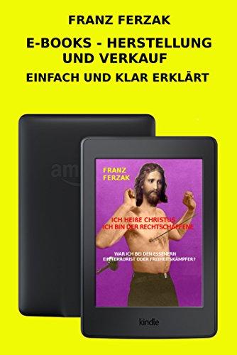 E-BOOKS - HERSTELLUNG UND VERKAUF: EINFACH UND KLAR ERLÄRT (German Edition) (Klar Verkauf)