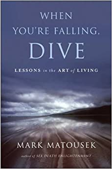 Grow Through It: The When You're Falling, Dive by Mark Matousek