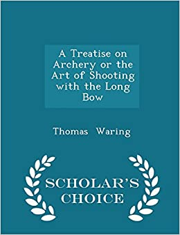 Book A Treatise on Archery or the Art of Shooting with the Long Bow - Scholar's Choice Edition