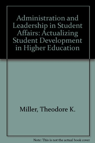 Administration and Leadership in Student Affairs: Actualizing Student Development in Higher Education