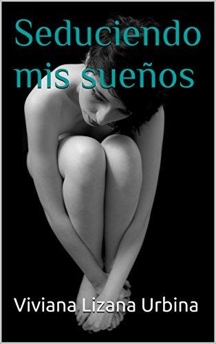 Seduciendo mis sueños (Spanish Edition) by [Lizana Urbina, Viviana]