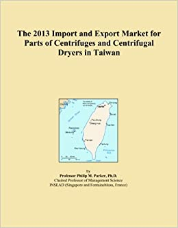 Book The 2013 Import and Export Market for Parts of Centrifuges and Centrifugal Dryers in Taiwan
