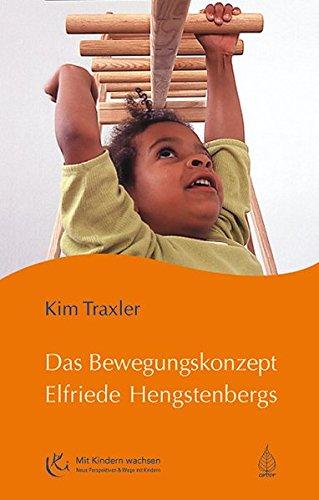 Das Bewegungskonzept Elfriede Hengstenbergs: Die innere Aufrichtung des Kindes aus eigenem Antrieb (Mit Kindern wachsen)