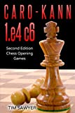 Caro-kann 1.e4 C6: Second Edition - Chess Opening Games-Tim Sawyer